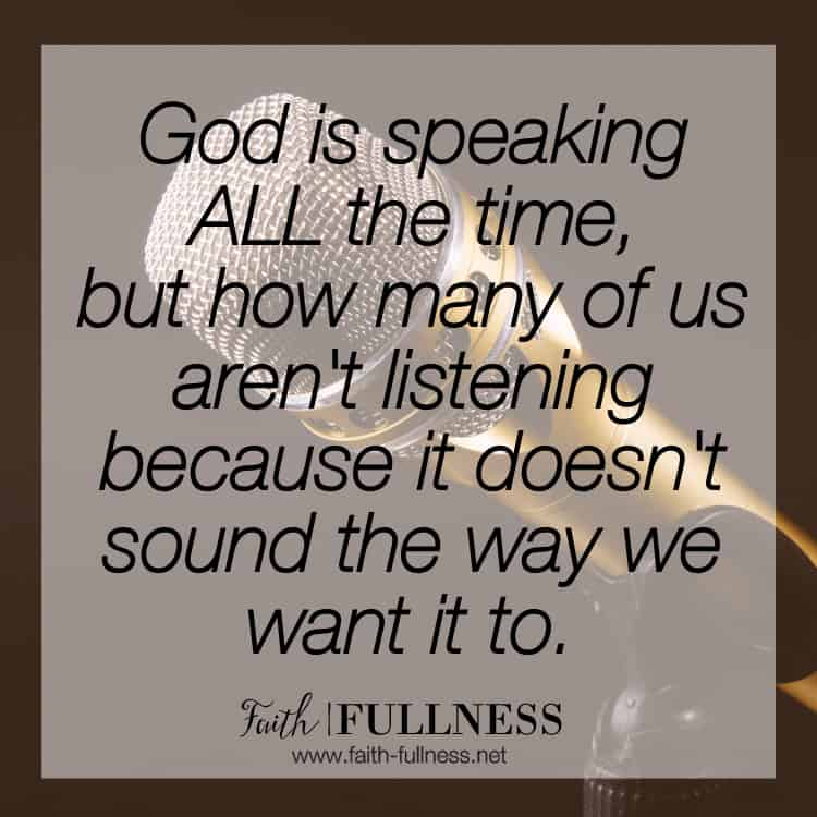 What does it sound like to hear God's voice? God is speaking all of the time but how many of us aren't listening because it doesn't sound the way we expected it to? So what does it look like for you, how is God speaking to you? | Faith-Fullness.net