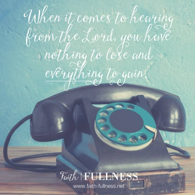 There are so many what if's the enemy wants you to believe when it comes to hearing from God. But the truth is, you have nothing to lose and everything to gain! | Faith-Fullness.net
