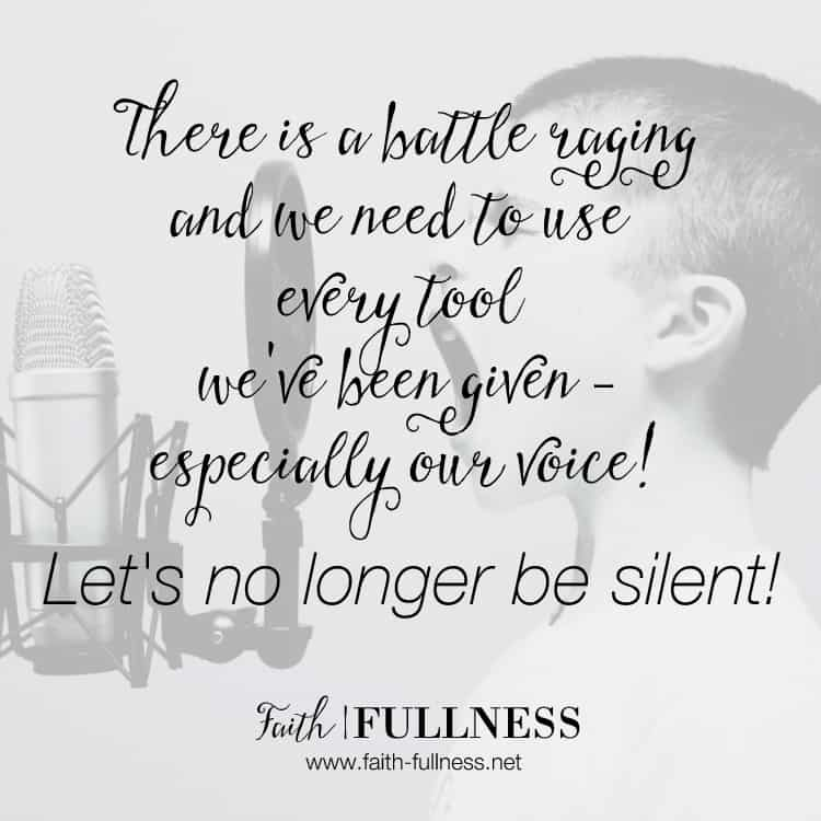 Our tongue is one of the most powerful tools God has given us and there's a battle raging all around us so we need to use every tool we've been given - especially our voice. Let's no longer be silent! | Faith-fullness.net