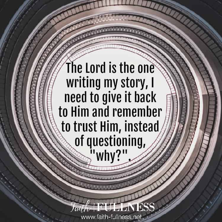 """Each of us has disappointments in our lives but we need to remember that God is the one writing our story. We need to let go of control and trust Him to write His story on our lives, instead of always questioning, """"why?"""". 