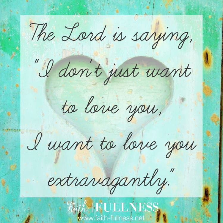 The Lord wants to love you extravagantly but the choice is yours - you can choose to receive His extravagant love, or you can reject it because you're believing the lie that you're unworthy. Which will it be? | Faith-fullness.net