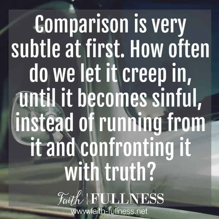 Comparison is very subtle at first. How often do we let it creep in, until it becomes sinful, instead of running from it and confronting it with truth? | Faith-Fullness.net